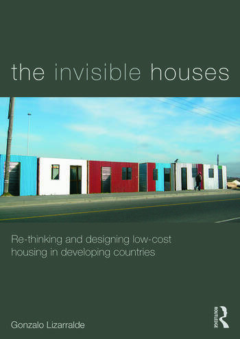 The Invisible Houses Rethinking and designing low-cost housing in developing countries book cover