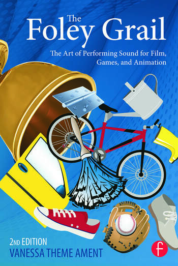 The Foley Grail The Art of Performing Sound for Film, Games, and Animation book cover