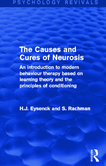 The Causes and Cures of Neurosis An Introduction to Modern Behaviour Therapy based on Learning Theory and the Principles of Conditioning book cover