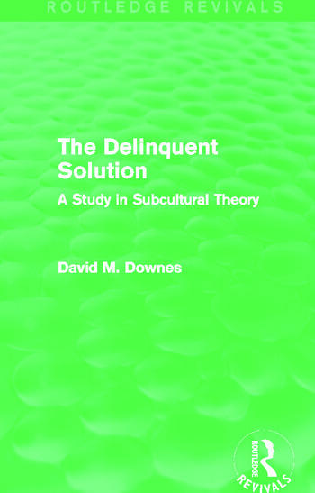 The Delinquent Solution (Routledge Revivals) A Study in Subcultural Theory book cover