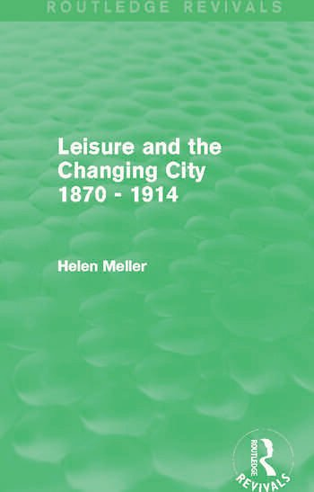 Leisure and the Changing City 1870 - 1914 (Routledge Revivals) book cover