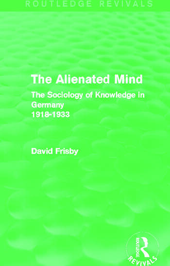 The Alienated Mind (Routledge Revivals) The Sociology of Knowledge in Germany 1918-1933 book cover