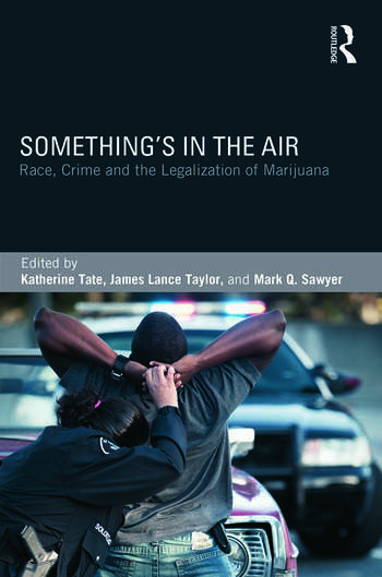 Something's in the Air Race, Crime, and the Legalization of Marijuana book cover