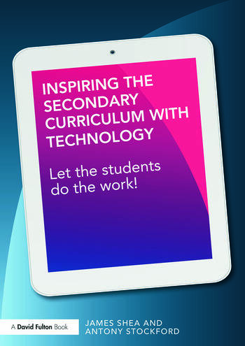 Inspiring the Secondary Curriculum with Technology Let the students do the work! book cover