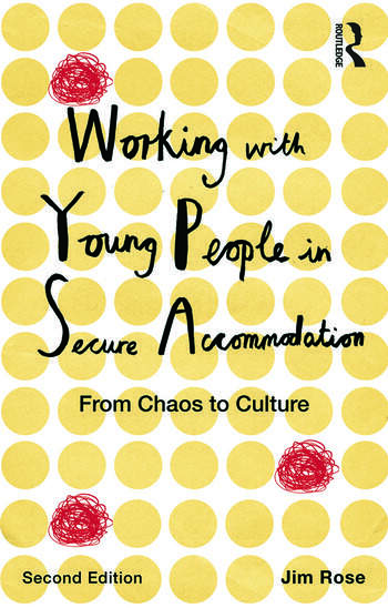 Working with Young People in Secure Accommodation From chaos to culture book cover