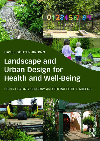 Landscape and Urban Design for Health and Well-Being Using Healing, Sensory and Therapeutic Gardens book cover