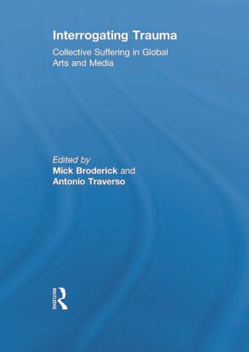 Interrogating Trauma Collective Suffering in Global Arts and Media book cover