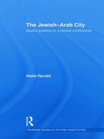 The Jewish-Arab City Spatio-politics in a mixed community book cover