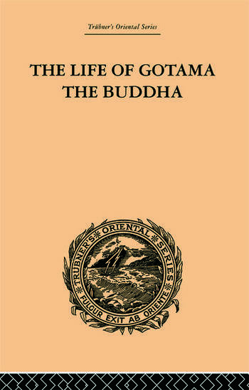 The Life of Gotama the Buddha Compiled exclusively from the Pali Canon book cover