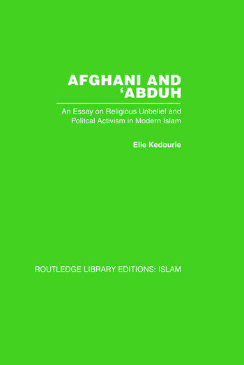 Afghani and 'Abduh An Essay on Religious Unbelief and Political Activism in Modern Islam book cover