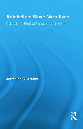 Antebellum Slave Narratives Cultural and Political Expressions of Africa book cover
