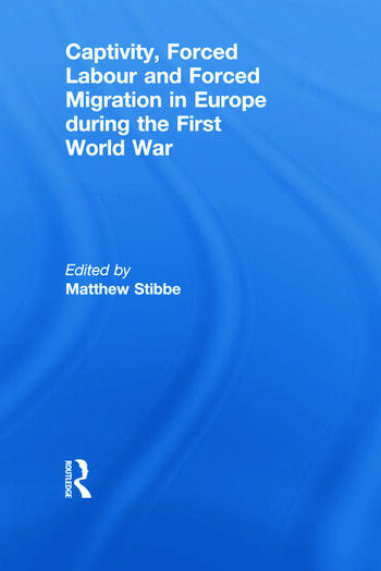 Captivity, Forced Labour and Forced Migration in Europe during the First World War book cover