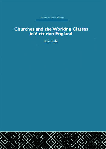 Churches and the Working Classes in Victorian England book cover
