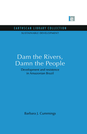 Dam the Rivers, Damn the People Development and resistence in Amazonian Brazil book cover