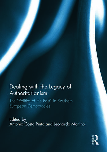 "Dealing with the Legacy of Authoritarianism The ""Politics of the Past"" in Southern European Democracies book cover"
