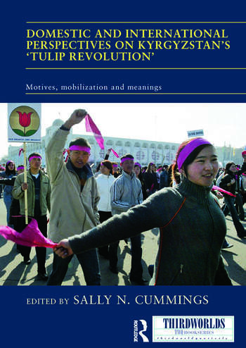 Domestic and International Perspectives on Kyrgyzstan's 'Tulip Revolution' Motives, Mobilization and Meanings book cover