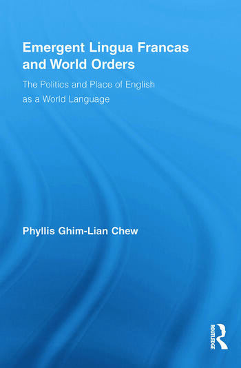 Emergent Lingua Francas and World Orders The Politics and Place of English as a World Language book cover