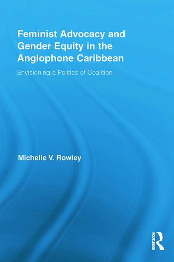 Feminist Advocacy and Gender Equity in the Anglophone Caribbean Envisioning a Politics of Coalition book cover