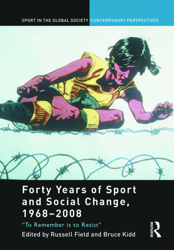Forty Years of Sport and Social Change, 1968-2008 To Remember is to Resist book cover