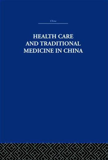 Health Care and Traditional Medicine in China 1800-1982 book cover