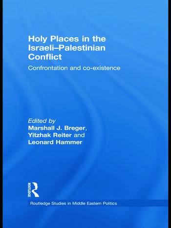 Holy Places in the Israeli-Palestinian Conflict Confrontation and Co-existence book cover