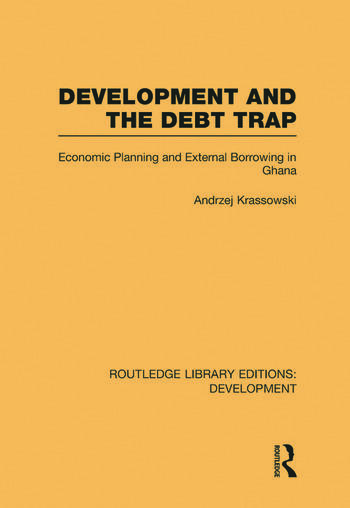 Development and the Debt Trap Economic Planning and External Borrowing in Ghana book cover