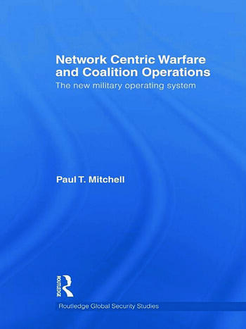 Network Centric Warfare and Coalition Operations The New Military Operating System book cover
