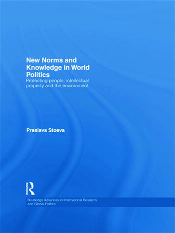 New Norms and Knowledge in World Politics Protecting people, intellectual property and the environment book cover