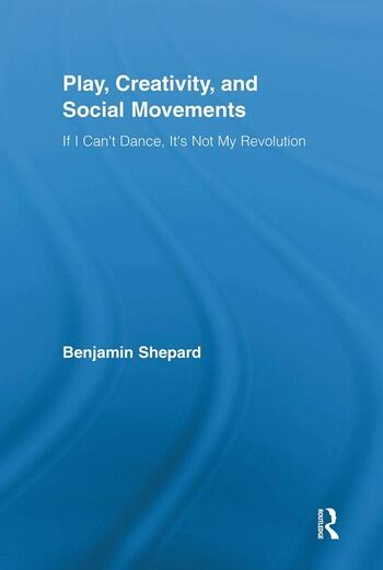 Play, Creativity, and Social Movements If I Can't Dance, It's Not My Revolution book cover
