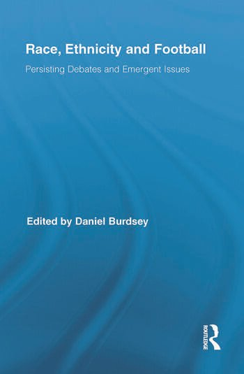 Race, Ethnicity and Football Persisting Debates and Emergent Issues book cover