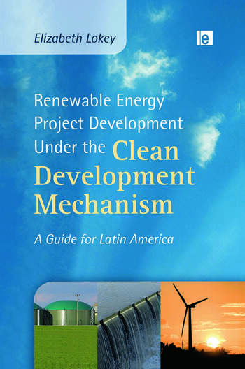 Renewable Energy Project Development Under the Clean Development Mechanism A Guide for Latin America book cover