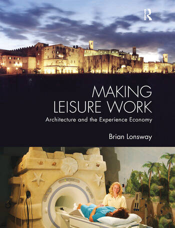 Making Leisure Work Architecture and the Experience Economy book cover