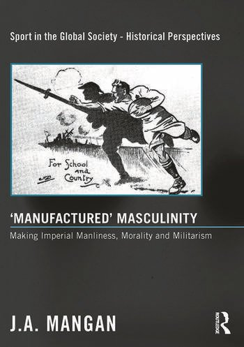 'Manufactured' Masculinity Making Imperial Manliness, Morality and Militarism book cover