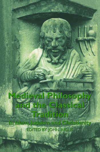 Medieval Philosophy and the Classical Tradition In Islam, Judaism and Christianity book cover
