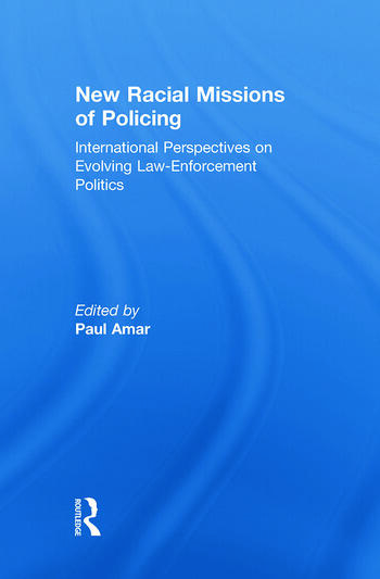 New Racial Missions of Policing International Perspectives on Evolving Law-Enforcement Politics book cover