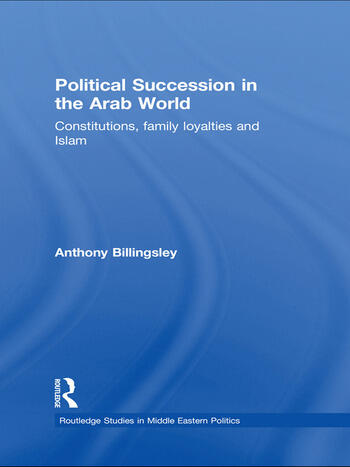 Political Succession in the Arab World Constitutions, Family Loyalties and Islam book cover