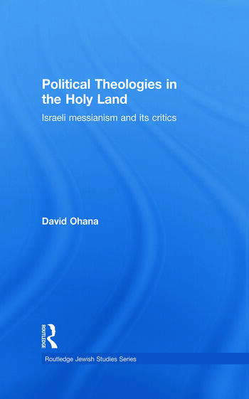 Political Theologies in the Holy Land Israeli Messianism and its Critics book cover