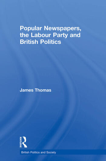 Popular Newspapers, the Labour Party and British Politics book cover