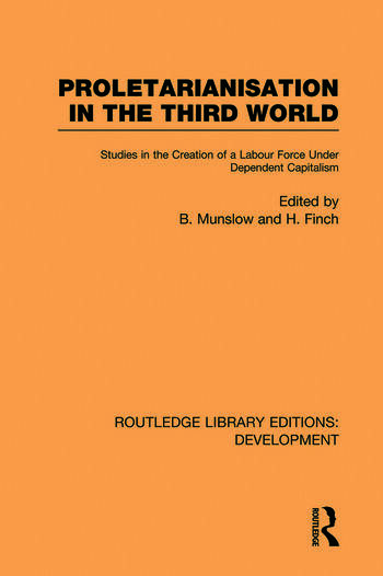 Proletarianisation in the Third World Studies in the Creation of a Labour Force Under Dependent Capitalism book cover