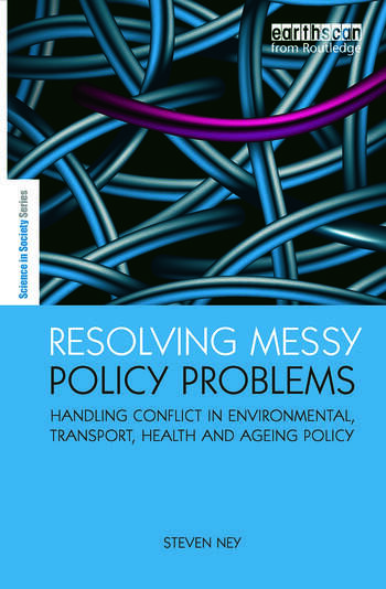 Resolving Messy Policy Problems Handling Conflict in Environmental, Transport, Health and Ageing Policy book cover
