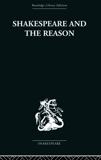 Shakespeare and the Reason A Study of the Tragedies and the Problem Plays book cover