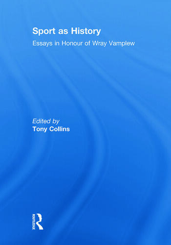 Sport as History Essays in Honour of Wray Vamplew book cover