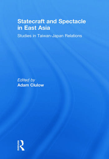 Statecraft and Spectacle in East Asia Studies in Taiwan-Japan Relations book cover