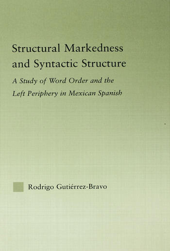 Structural Markedness and Syntactic Structure A Study of Word Order and the Left Periphery in Mexican Spanish book cover