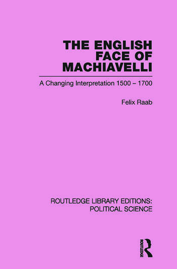 The English Face of Machiavelli (Routledge Library Editions: Political Science Volume 32) book cover