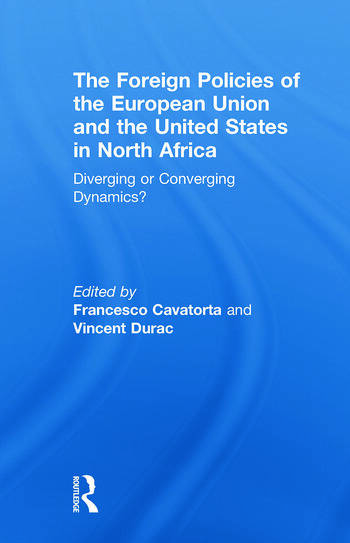 The Foreign Policies of the European Union and the United States in North Africa Diverging or Converging Dynamics? book cover