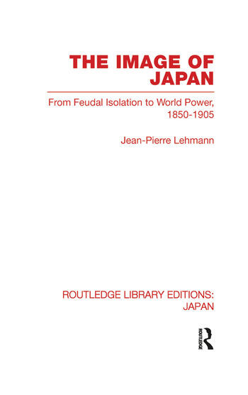 The Image of Japan From Feudal Isolation to World Power 1850-1905 book cover