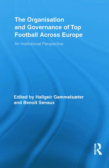 The Organisation and Governance of Top Football Across Europe An Institutional Perspective book cover