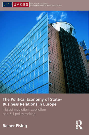 The Political Economy of State-Business Relations in Europe Interest Mediation, Capitalism and EU Policy Making book cover