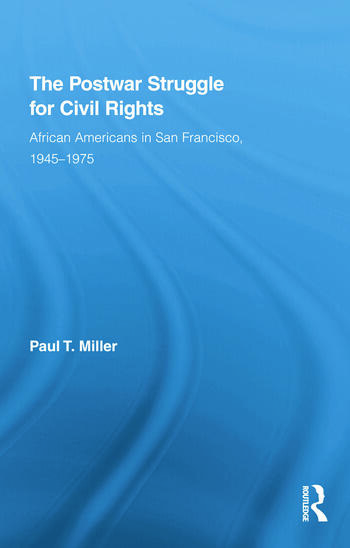 The Postwar Struggle for Civil Rights African Americans in San Francisco, 1945–1975 book cover